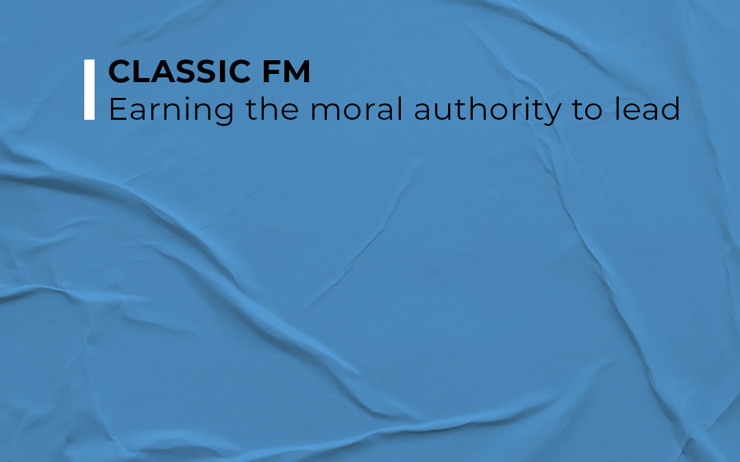 Classic FM – Earning The Moral Authority To Lead Interview with Ian Fuhr