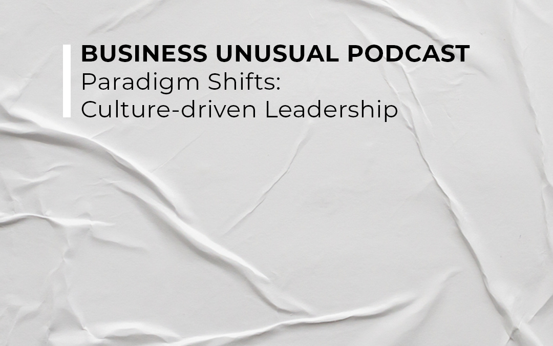 Business Unusual Podcast – Paradigm Shifts Culture-driven Leadership Interview with Ian Fuhr