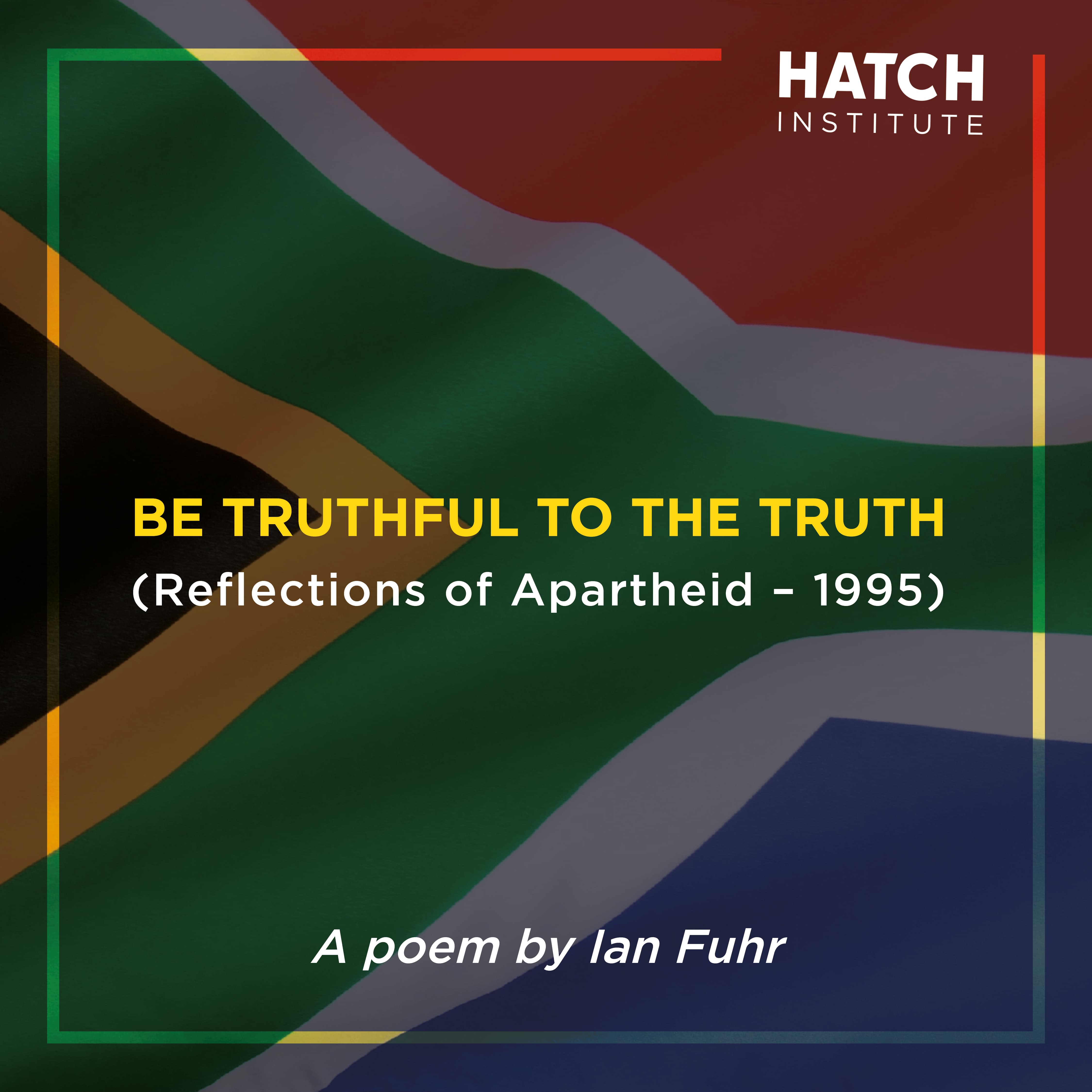 BE TRUTHFUL TO THE TRUTH A poem by Ian Fuhr